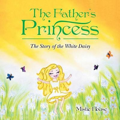 The Father's Princess: The Story of the White Daisy (Paperback)