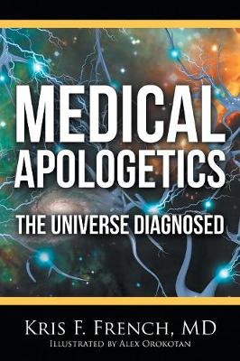 Medical Apologetics: The Universe Diagnosed (Paperback)