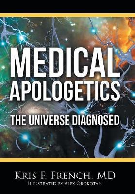 Medical Apologetics: The Universe Diagnosed (Hardback)