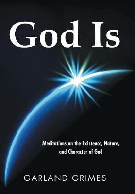 God Is: Meditations on the Existence, Nature, and Character of God (Hardback)