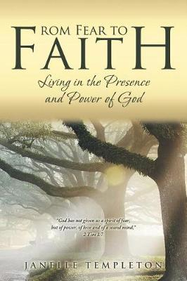From Fear to Faith: Living in the Presence and Power of God (Paperback)