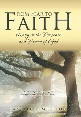 From Fear to Faith: Living in the Presence and Power of God (Hardback)