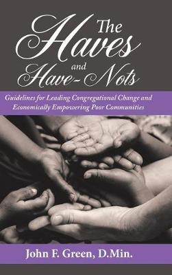 The Haves and Have-Nots: Guidelines for Leading Congregational Change and Economically Empowering Poor Communities (Hardback)