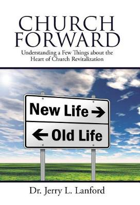 Church Forward: Understanding a Few Things about the Heart of Church Revitalization (Hardback)