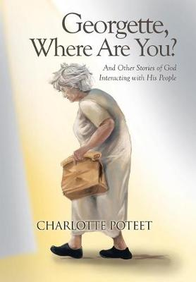 Georgette, Where Are You?: And Other Stories of God Interacting with His People (Hardback)