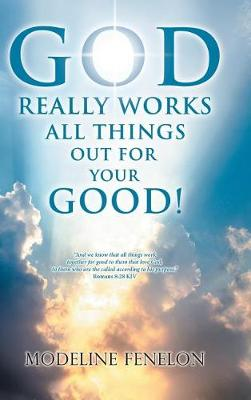 God Really Works All Things Out for Your Good! (Hardback)