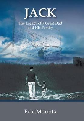 Jack: The Legacy of a Great Dad and His Family (Hardback)