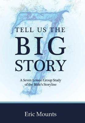 Tell Us the Big Story: A Seven Lesson Group Study of the Bible's Storyline (Hardback)