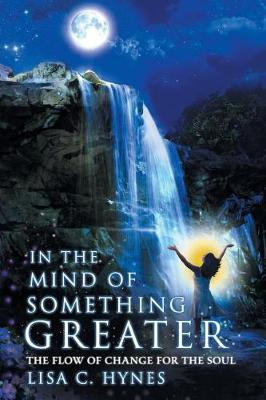 In the Mind of Something Greater: The Flow of Change for the Soul (Paperback)