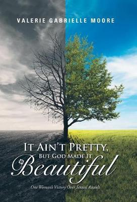 It Ain't Pretty, But God Made It Beautiful (Hardback)