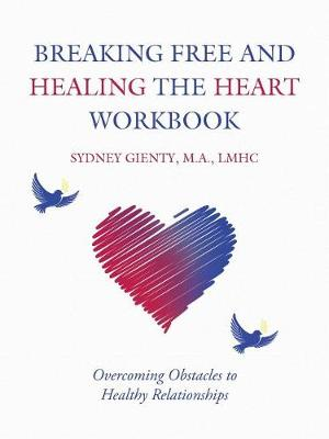 Breaking Free and Healing the Heart Workbook: Overcoming Obstacles to Healthy Relationships (Paperback)