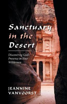 Sanctuary in the Desert: Discovering God's Presence in Your Wilderness (Paperback)