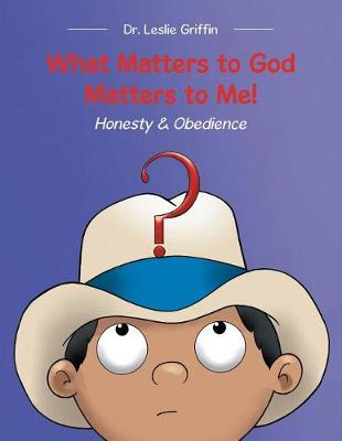 What Matters to God Matters to Me!: Honesty & Obedience (Paperback)