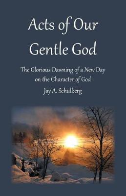 Acts of Our Gentle God: The Glorious Dawning of a New Day on the Character of God (Paperback)