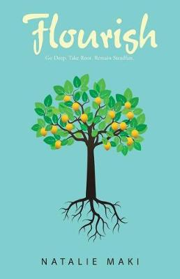 Flourish: Go Deep. Take Root. Remain Steadfast. (Paperback)