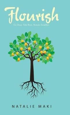 Flourish: Go Deep. Take Root. Remain Steadfast. (Hardback)
