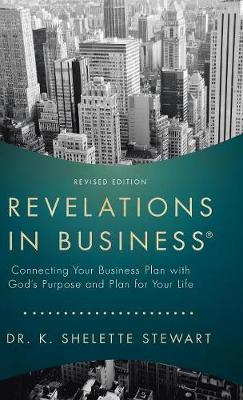 Revelations in Business: Connecting Your Business Plan with God's Purpose and Plan for Your Life (Hardback)