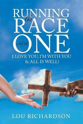 Running the Race with the One: I Love You, I'm with You & All Is Well! (Paperback)