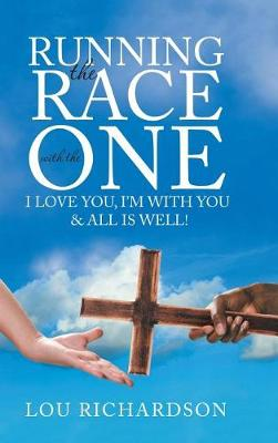 Running the Race with the One: I Love You, I'm with You & All Is Well! (Hardback)
