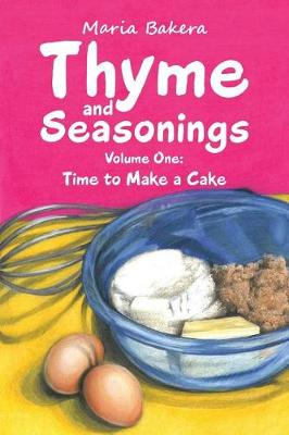 Thyme and Seasonings: Volume One: Time to Make a Cake (Paperback)