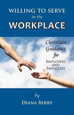 Willing to Serve in the Workplace: Christian Guidance for Employers and Employees (Paperback)