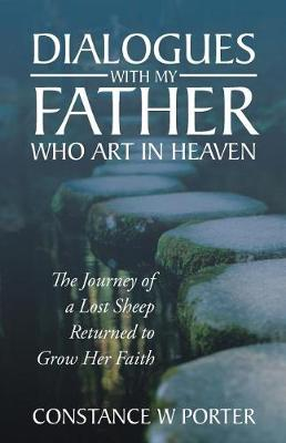 Dialogues with My Father Who Art in Heaven: The Journey of a Lost Sheep Returned to Grow Her Faith (Paperback)