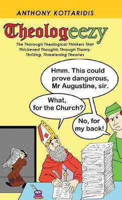 Theologeezy: The Thorough Theological Thinkers That Thickened Thoughts Through Thorny, Thrilling, Threatening Theories (Hardback)
