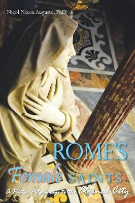 Rome's Female Saints: A Poetic Pilgrimage to the Eternal City (Paperback)