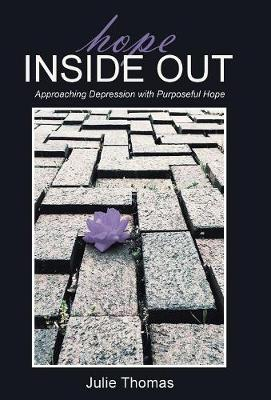 Hope Inside Out: Approaching Depression with Purposeful Hope (Hardback)