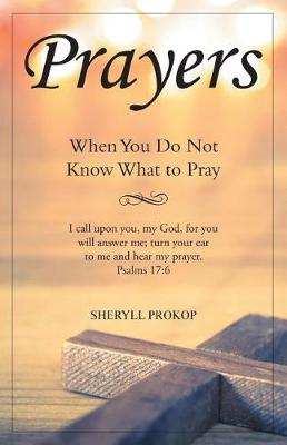 Prayers: When You Do Not Know What to Pray (Paperback)