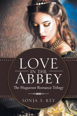 Love in the Abbey: The Huguenot Romance Trilogy (Paperback)
