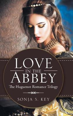Love in the Abbey: The Huguenot Romance Trilogy (Hardback)