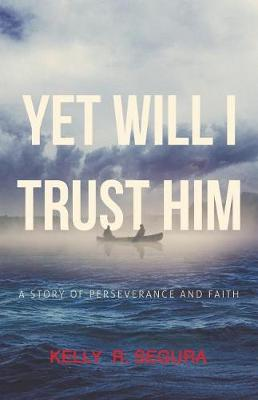 Yet Will I Trust Him: A Story of Perseverance and Faith (Paperback)