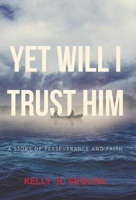Yet Will I Trust Him: A Story of Perseverance and Faith (Hardback)
