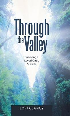 Through the Valley: Surviving a Loved One's Suicide (Hardback)