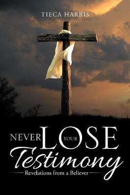 Never Lose Your Testimony: Revelations from a Believer (Paperback)