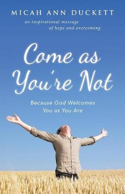 Come as You're Not: Because God Welcomes You as You Are (Paperback)