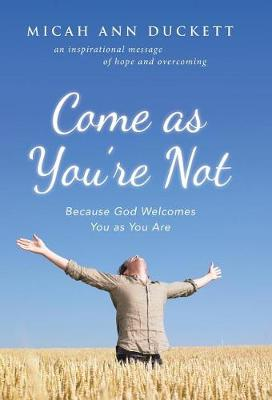 Come as You're Not: Because God Welcomes You as You Are (Hardback)