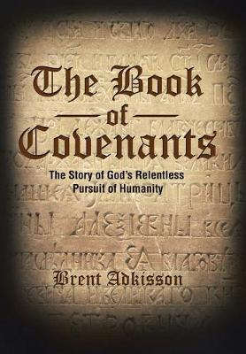 The Book of Covenants: The Story of God's Relentless Pursuit of Humanity (Hardback)