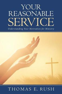 Your Reasonable Service: Understanding Your Motivation for Ministry (Paperback)