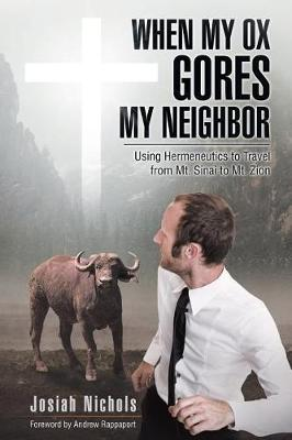 When My Ox Gores My Neighbor: Using Hermeneutics to Travel from Mt. Sinai to Mt. Zion (Paperback)