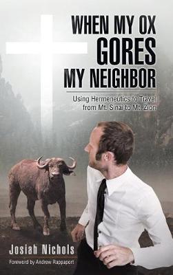 When My Ox Gores My Neighbor: Using Hermeneutics to Travel from Mt. Sinai to Mt. Zion (Hardback)