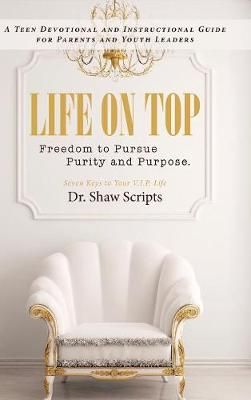 Life on Top: Freedom to Pursue Purity and Purpose. a Teen Devotional and Instructional Guide for Parents and Youth Leaders (Hardback)