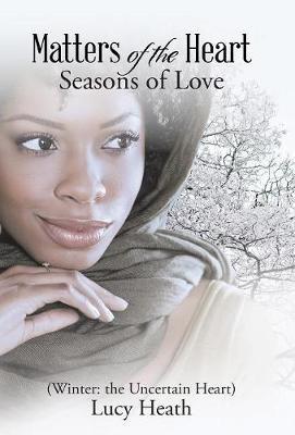 Matters of the Heart: Seasons of Love (Winter: The Uncertain Heart) (Hardback)