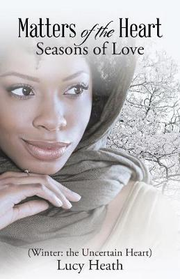 Matters of the Heart: Seasons of Love (Winter: The Uncertain Heart) (Paperback)