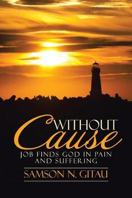 Without Cause: Job Finds God in Pain and Suffering (Paperback)