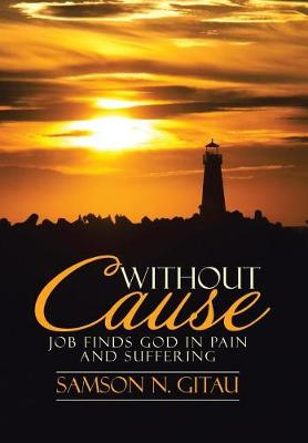 Without Cause: Job Finds God in Pain and Suffering (Hardback)