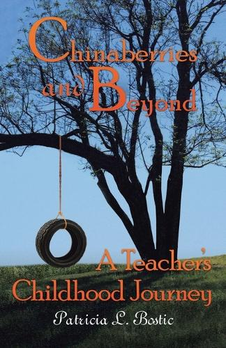 Chinaberries and Beyond: A Teacher's Childhood Journey (Paperback)