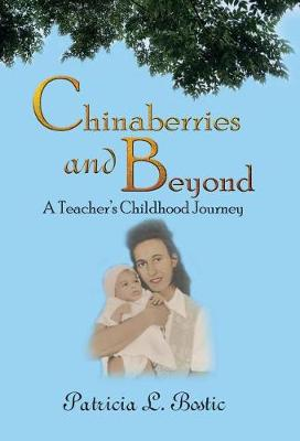Chinaberries and Beyond: A Teacher's Childhood Journey (Hardback)
