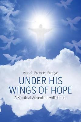 Under His Wings of Hope: A Spiritual Adventure with Christ (Paperback)
